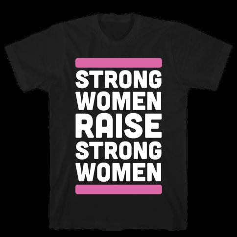 Strong Women Raise Strong Women Mens/Unisex T-Shirt