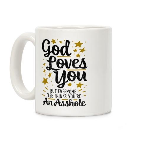God Loves You (But Everyone Else Thinks You're An Asshole) Coffee Mug