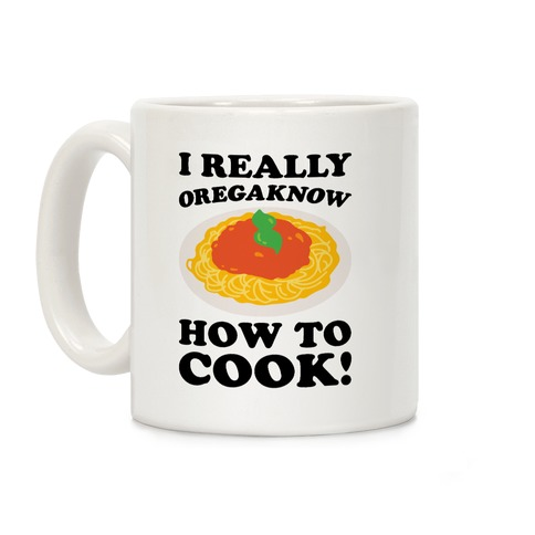 I Really Oregaknow How To Cook Coffee Mug