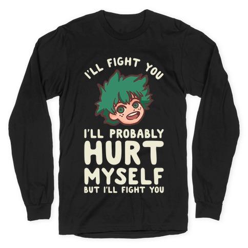 I'll Fight You I'll Probably Hurt Myself But I'll Fight You Midoriya Long Sleeve T-Shirt
