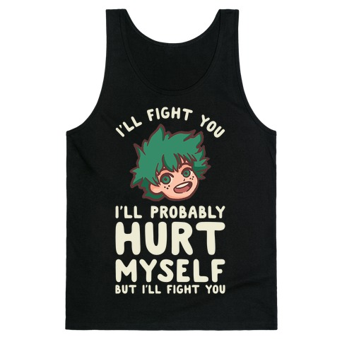 I'll Fight You I'll Probably Hurt Myself But I'll Fight You Midoriya Tank Top