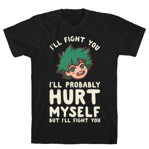 I'll Fight You I'll Probably Hurt Myself But I'll Fight You Midoriya T-Shirt