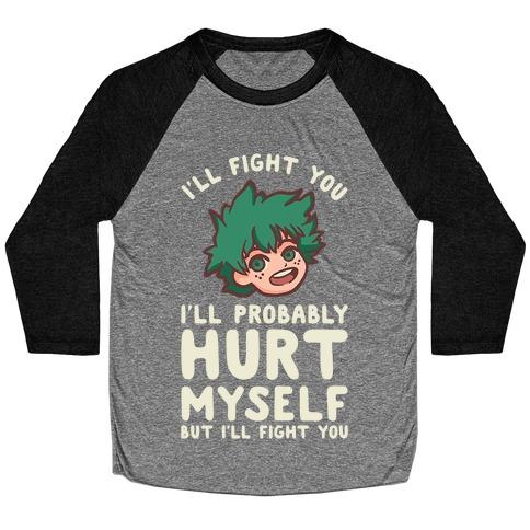 I'll Fight You I'll Probably Hurt Myself But I'll Fight You Midoriya Baseball Tee