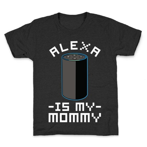 Alexa Is My Mommy Kids T-Shirt