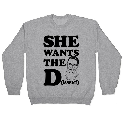 She wants the Dissent Ruth Bader Ginsburg Pullover