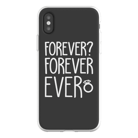 Forever? Forever Ever Phone Flexi-Case