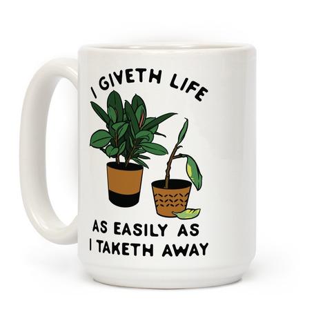 I Giveth Life as Easily As I Taketh Away Plants Coffee Mug