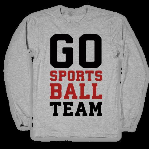 Go Sports Ball Team Long Sleeve T-Shirt