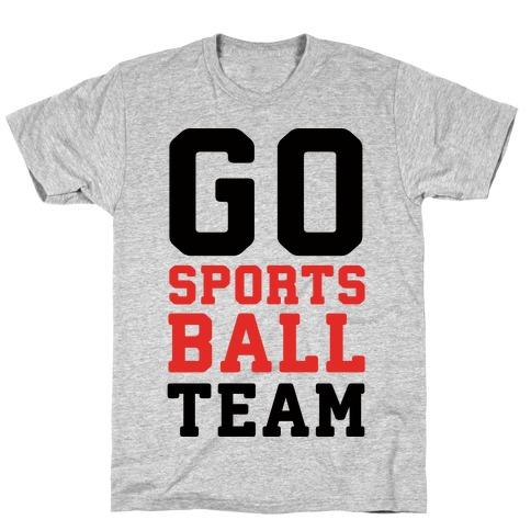 Go Sports Ball Team T-Shirt