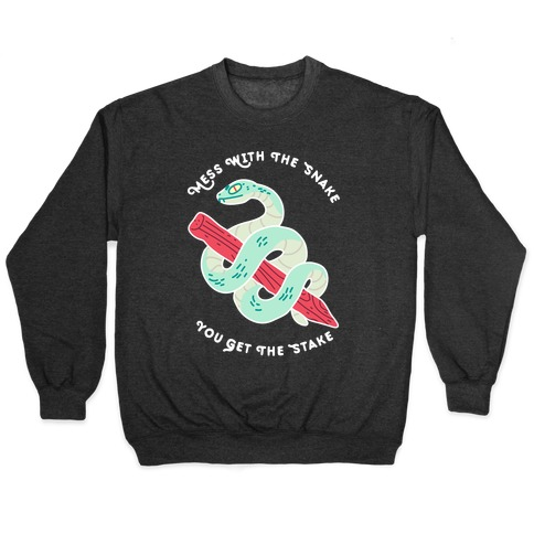 Mess With The Snake, You Get The Stake Pullover