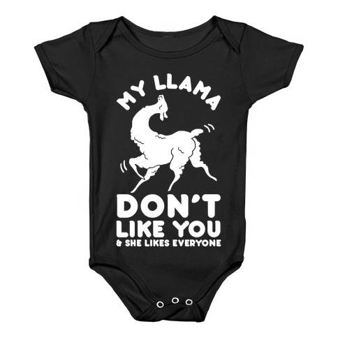 My Llama Don't Like You and She Likes Everyone Baby Onesy