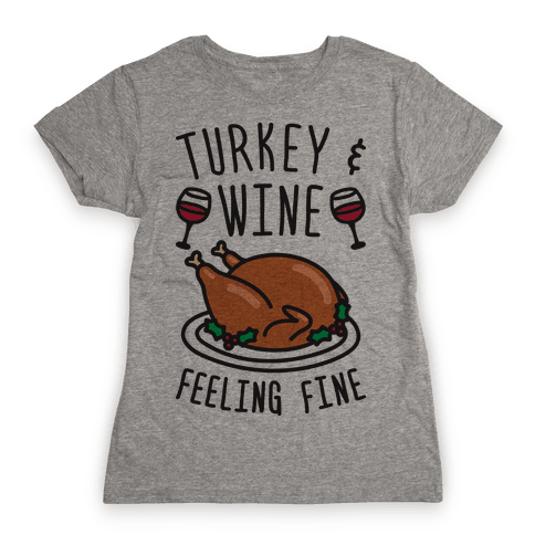 Turkey And Wine Feeling Fine Womens T-Shirt