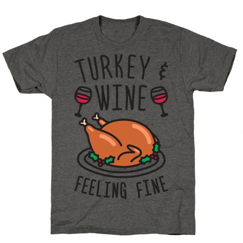 Turkey And Wine Feeling Fine T-Shirt