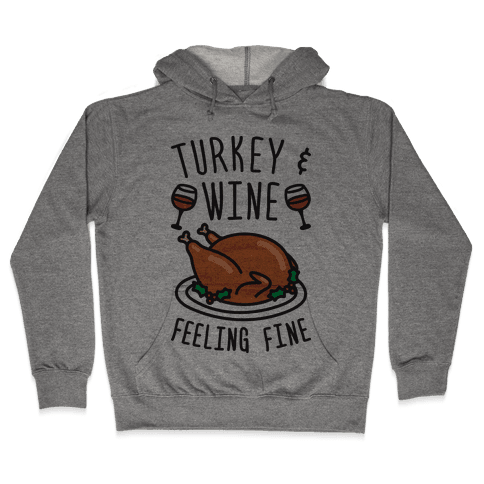 Turkey And Wine Feeling Fine Hooded Sweatshirt