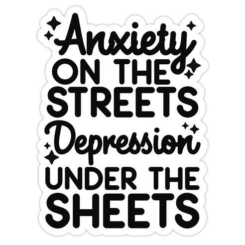 Anxiety On The Streets, Depression Under The Sheets Black Die Cut Sticker