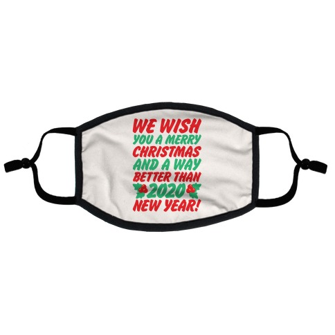 We Wish You A Merry Christmas and A Way Better Than 2020 New Year Flat Face Mask