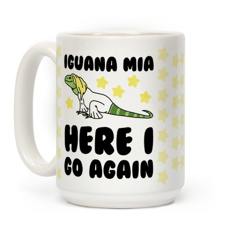 Iguana Mia, Here I Go Again Coffee Mug