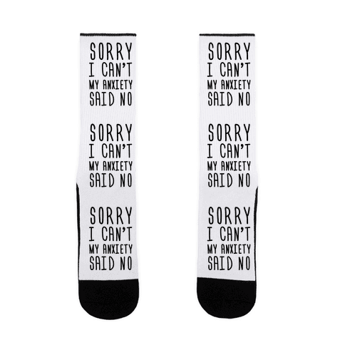 Sorry I Can't My Anxiety Said No Sock
