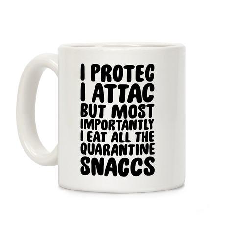 I Protec I Attac But Most Importantly I Eat All The Quarantine Snaccs Coffee Mug