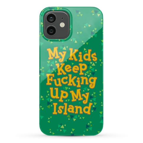 My Kids Keep F***ing Up My Island Phone Case