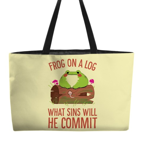 Frog On A Log, What Sins Will He Commit Weekender Tote