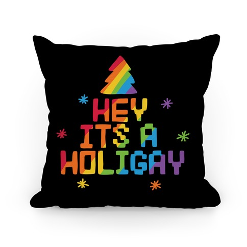 Hey It's a Holigay Pillow