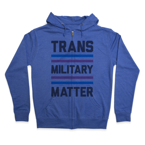 Trans Military Matter Zip Hoodie