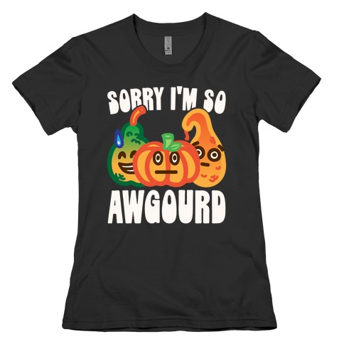 Sorry I'm So Awgourd Parody Womens T-Shirt
