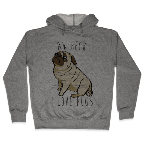 Aw Heck I Love Pugs Hooded Sweatshirt
