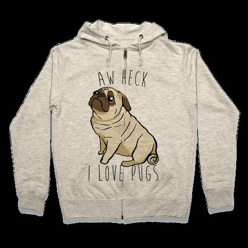 Aw Heck I Love Pugs Zip Hoodie