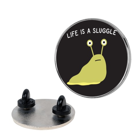 Life Is A Sluggle Pin