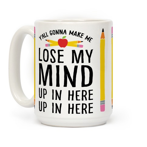 Y'all Gonna Make Me Lose My Mind Teacher Coffee Mug