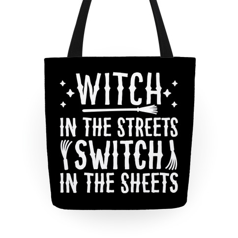 Witch In The Streets Switch In The Sheets Tote