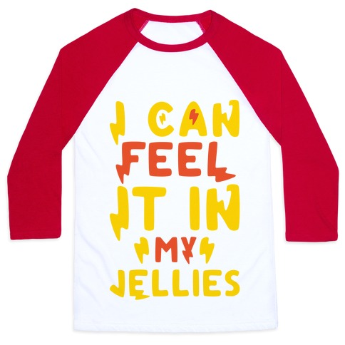 I Can Feel It In My Jellies Baseball Tee