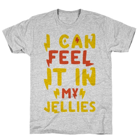 I Can Feel It In My Jellies T-Shirt