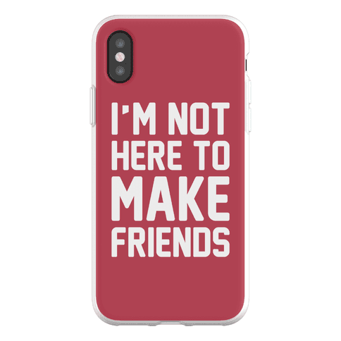 I'm Not Here To Make Friends Phone Flexi-Case