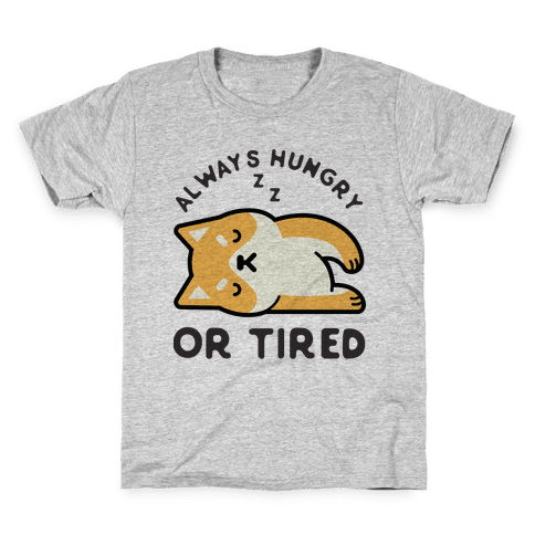 Always Hungry Or Tired Baby Kids T-Shirt