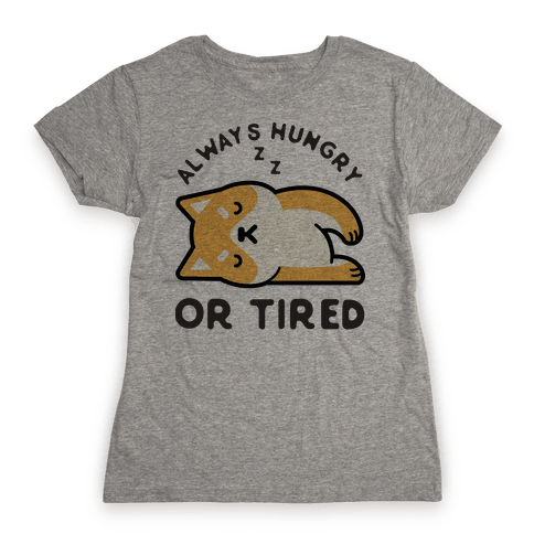 Always Hungry Or Tired Baby Womens T-Shirt