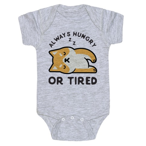 Always Hungry Or Tired Baby Baby Onesy