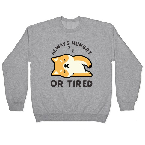 Always Hungry Or Tired Baby Pullover