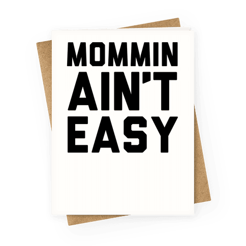 Mommin' Ain't Easy Greeting Card