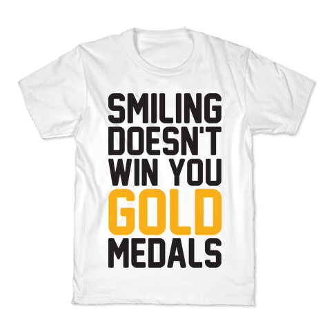 Smiling Doesn't Win You Gold Medals Kids T-Shirt