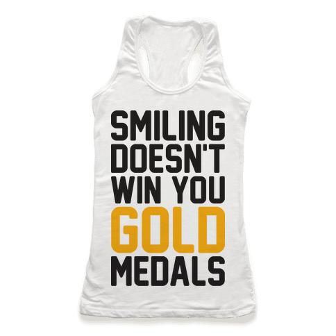 Smiling Doesn't Win You Gold Medals Racerback Tank Top