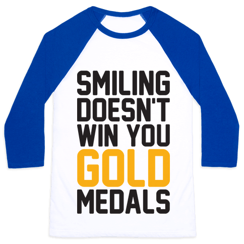 Smiling Doesn't Win You Gold Medals Baseball Tee
