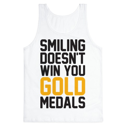 Smiling Doesn't Win You Gold Medals Tank Top