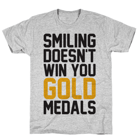 Smiling Doesn't Win You Gold Medals Mens T-Shirt