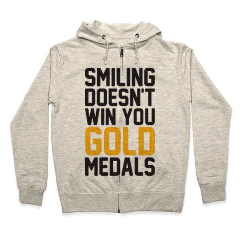 Smiling Doesn't Win You Gold Medals Zip Hoodie