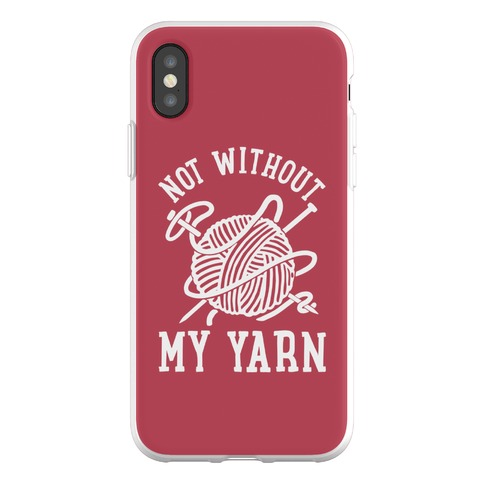 Not Without My Yarn Phone Flexi-Case