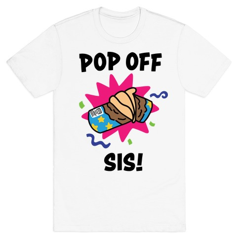 Pop Off, Sis! T-Shirt