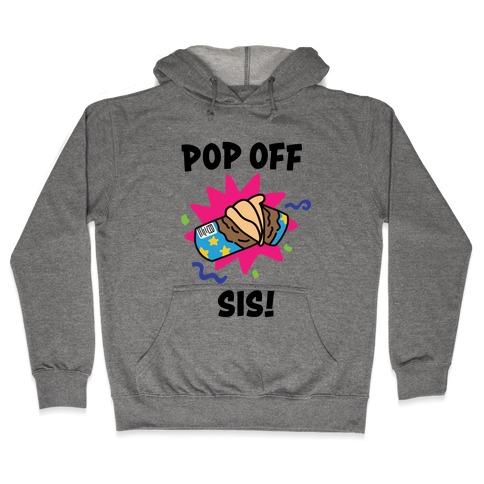 Pop Off, Sis! Hooded Sweatshirt